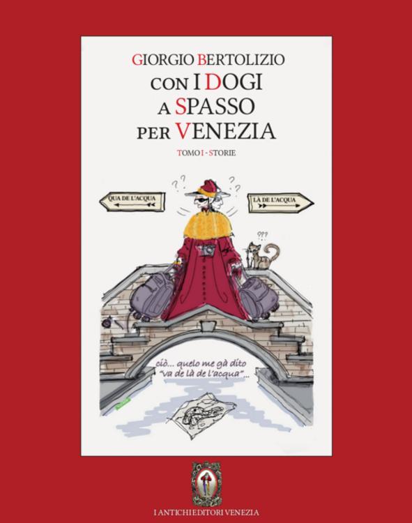 Giorgio Bertolizio - Con i dogi a spasso per Venezia - I Antichi Editori Venezia